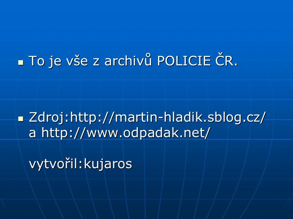  To je vše z archivů POLICIE ČR.