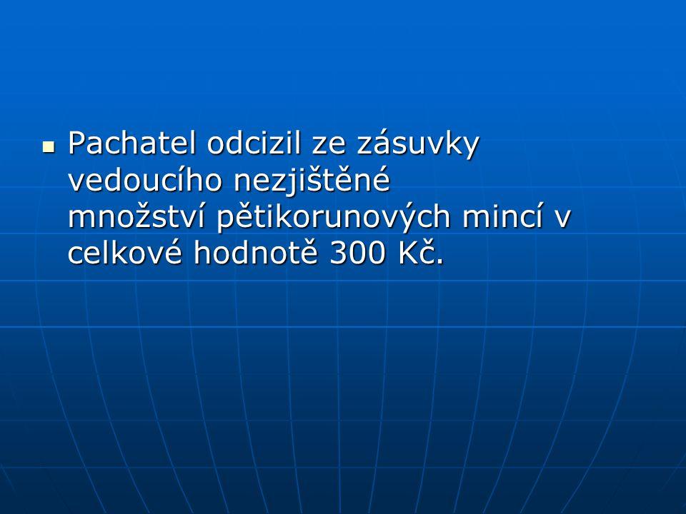  Pachatel odcizil ze zásuvky vedoucího nezjištěné množství pětikorunových mincí v celkové hodnotě 300 Kč.