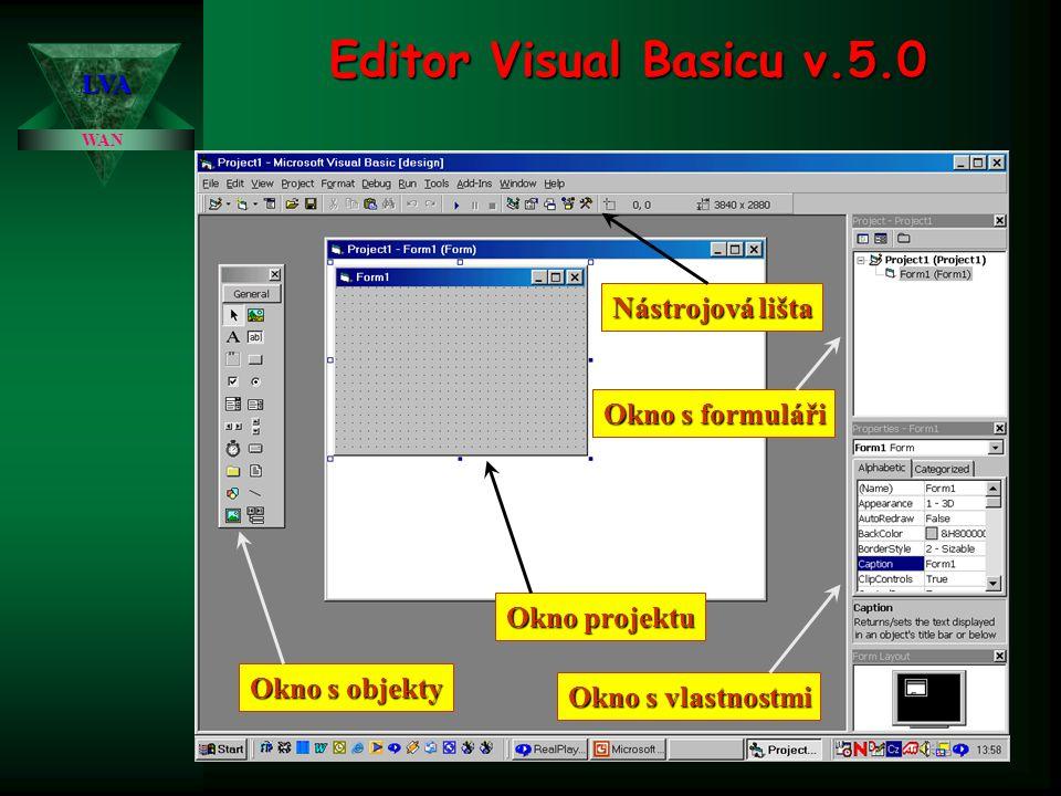Editor Visual Basicu v.5.0 WAN LVA Okno s objekty Okno projektu Okno s formuláři Okno s vlastnostmi Nástrojová lišta
