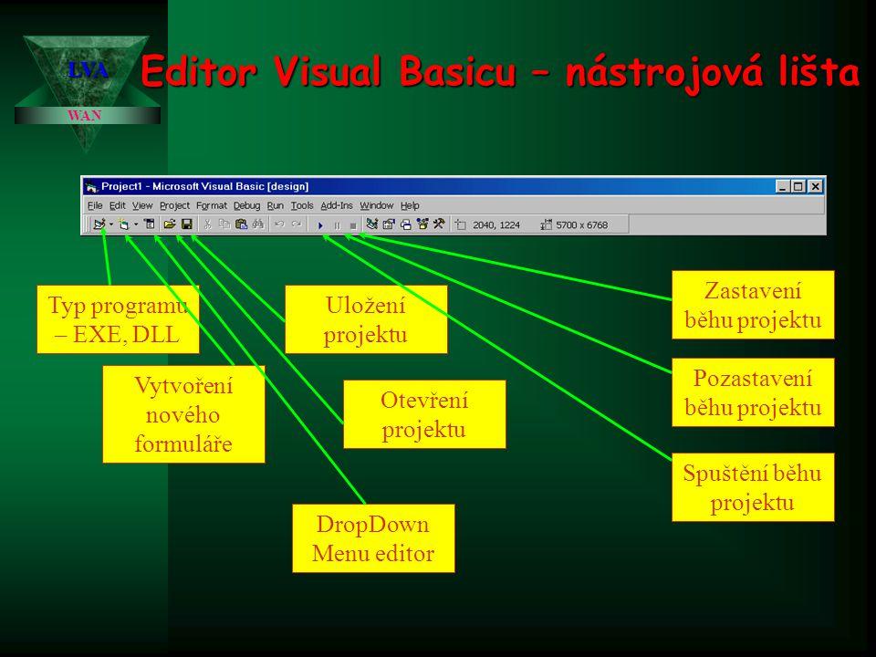 Editor Visual Basicu – nástrojová lišta WAN LVA Typ programu – EXE, DLL Vytvoření nového formuláře DropDown Menu editor Uložení projektu Otevření proj