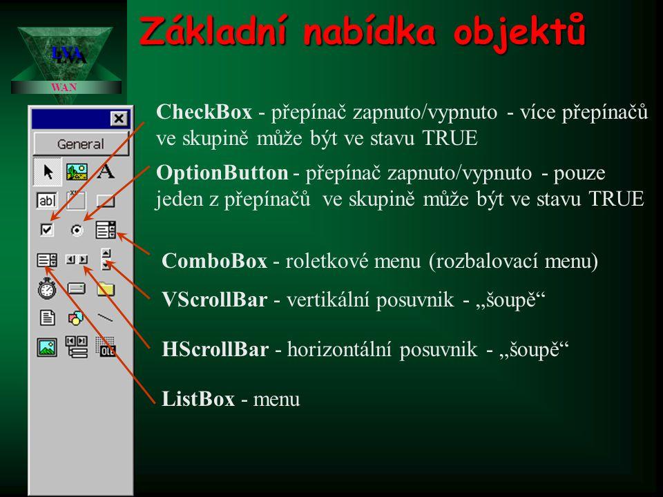 Základní nabídka objektů CheckBox - přepínač zapnuto/vypnuto - více přepínačů ve skupině může být ve stavu TRUE OptionButton - přepínač zapnuto/vypnut