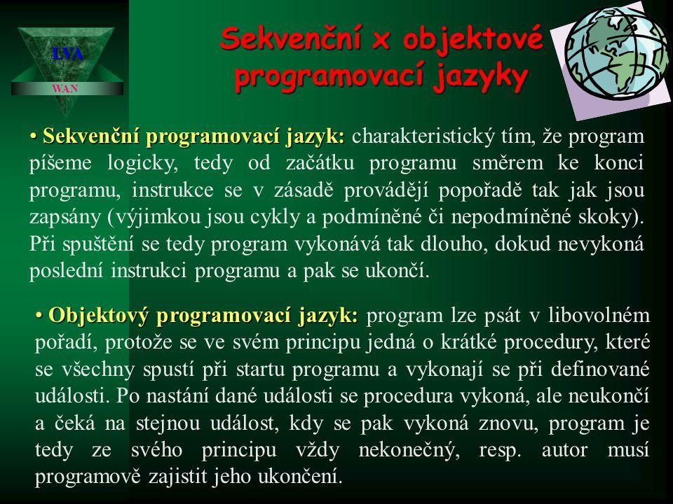 Sekvenční x objektové programovací jazyky WAN LVA • Sekvenční programovací jazyk: • Sekvenční programovací jazyk: charakteristický tím, že program píš