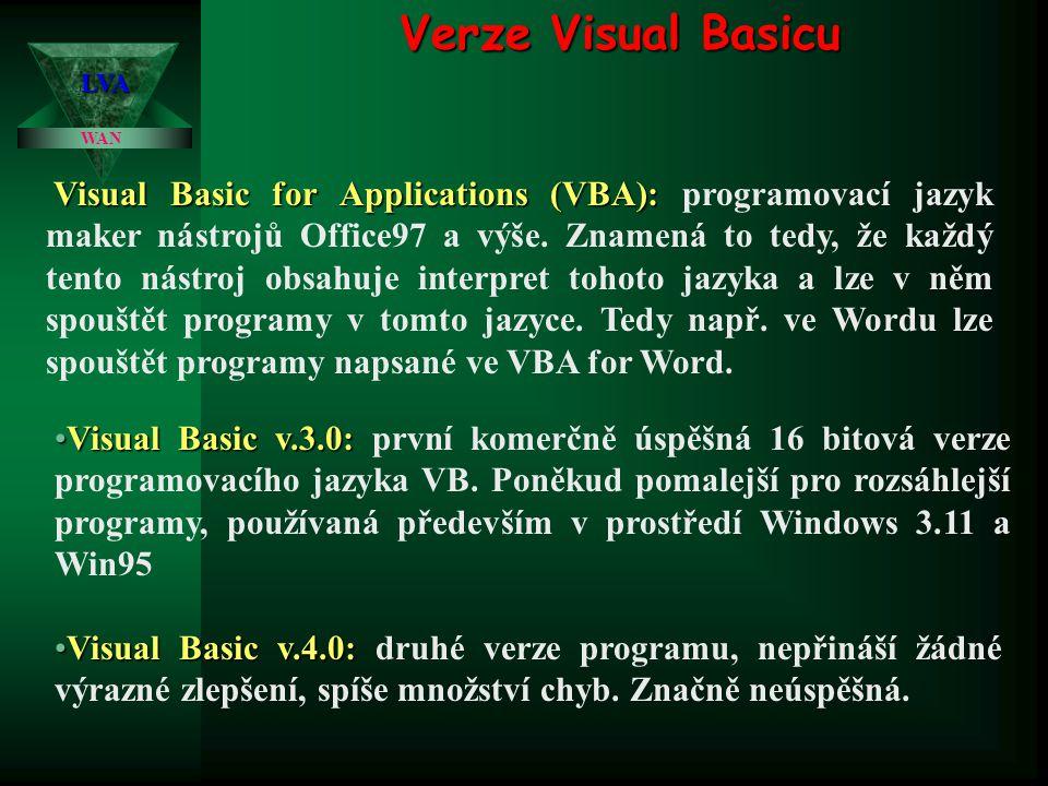 Verze Visual Basicu WAN LVA Visual Basic for Applications (VBA): Visual Basic for Applications (VBA): programovací jazyk maker nástrojů Office97 a výš