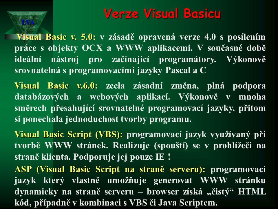 Verze Visual Basicu WAN LVA Visual Basic v. 5.0: Visual Basic v. 5.0: v zásadě opravená verze 4.0 s posílením práce s objekty OCX a WWW aplikacemi. V