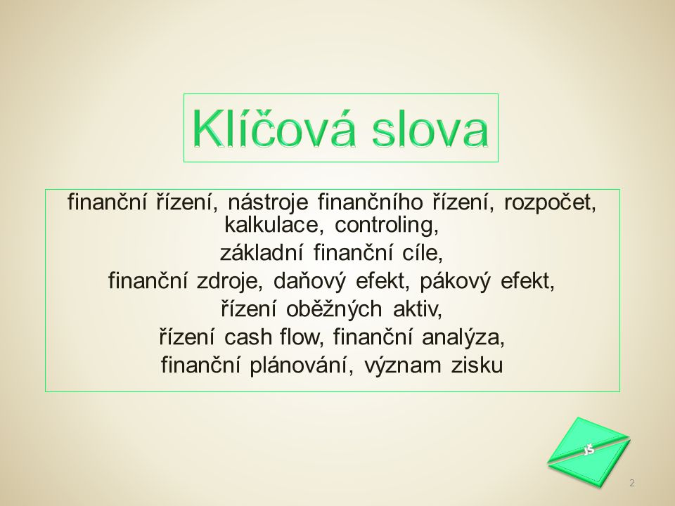 finanční řízení, nástroje finančního řízení, rozpočet, kalkulace, controling, základní finanční cíle, finanční zdroje, daňový efekt, pákový efekt, říz