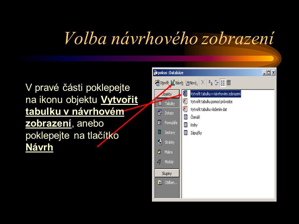 Volba návrhového zobrazení V pravé části poklepejte na ikonu objektu Vytvořit tabulku v návrhovém zobrazení, anebo poklepejte na tlačítko Návrh