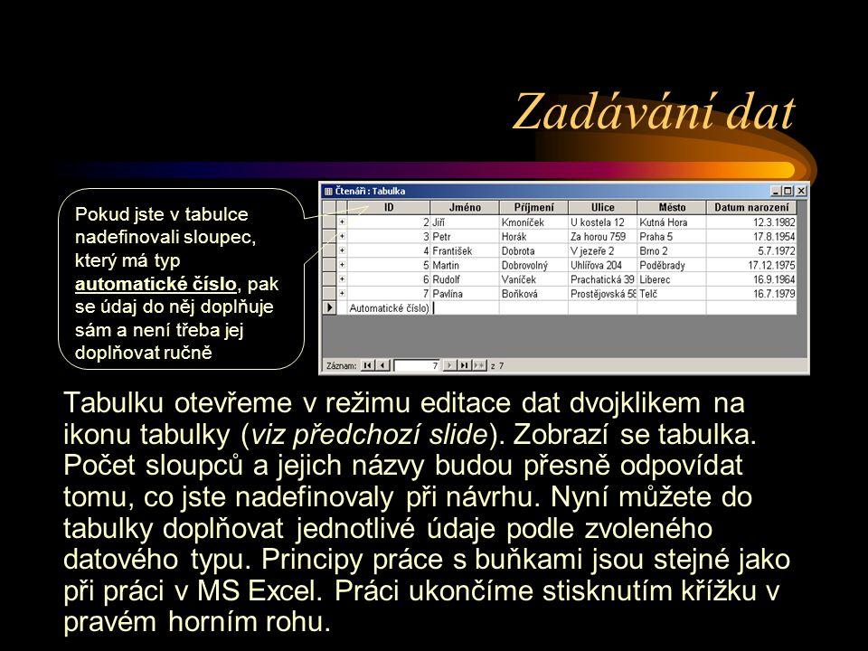 Zadávání dat Tabulku otevřeme v režimu editace dat dvojklikem na ikonu tabulky (viz předchozí slide). Zobrazí se tabulka. Počet sloupců a jejich názvy