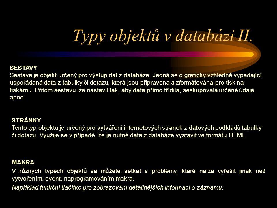 Typy objektů v databázi II. SESTAVY Sestava je objekt určený pro výstup dat z databáze. Jedná se o graficky vzhledně vypadající uspořádaná data z tabu