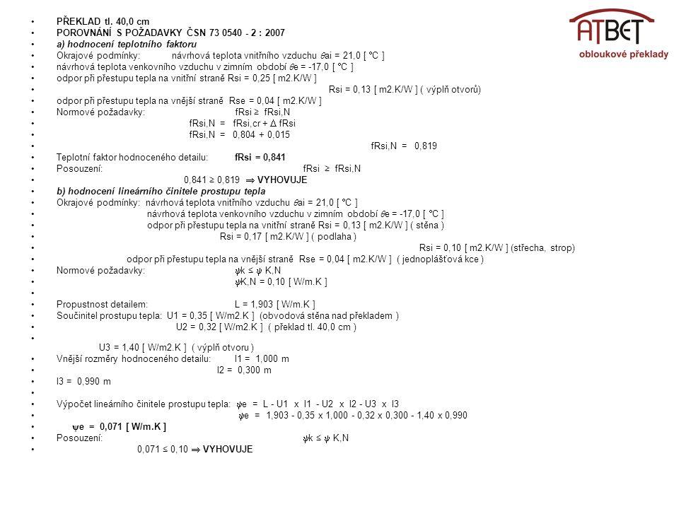 •PŘEKLAD tl. 40,0 cm •POROVNÁNÍ S POŽADAVKY ČSN 73 0540 - 2 : 2007 •a) hodnocení teplotního faktoru •Okrajové podmínky: návrhová teplota vnitřního vzd