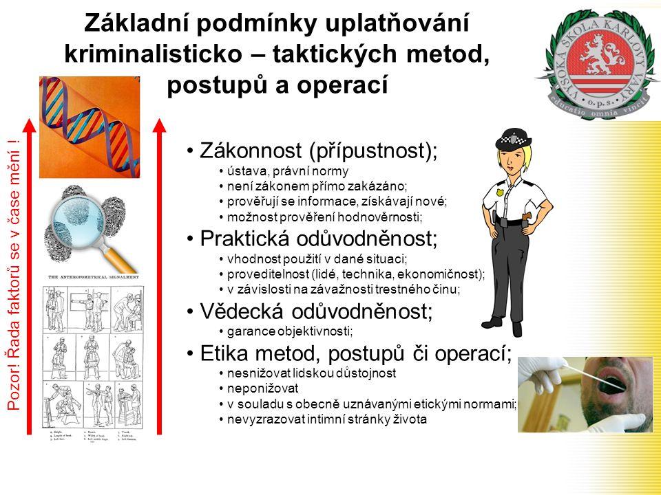 Základní podmínky uplatňování kriminalisticko – taktických metod, postupů a operací • Zákonnost (přípustnost); • ústava, právní normy • není zákonem p