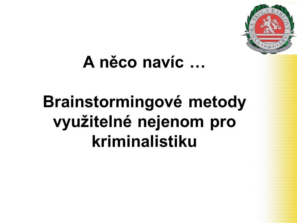 A něco navíc … Brainstormingové metody využitelné nejenom pro kriminalistiku