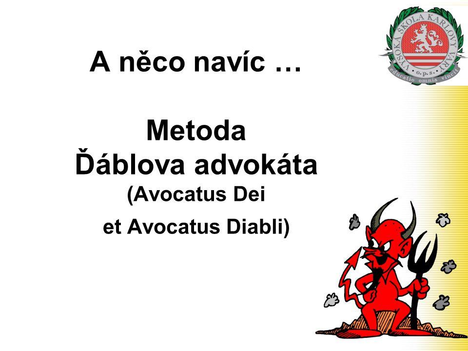 A něco navíc … Metoda Ďáblova advokáta (Avocatus Dei et Avocatus Diabli)