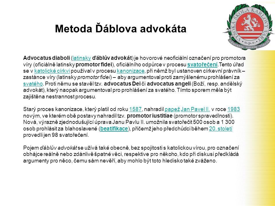 Advocatus diaboli (latinsky ďáblův advokát) je hovorové neoficiální označení pro promotora víry (oficiálně latinsky promotor fidei), oficiálního odpůr