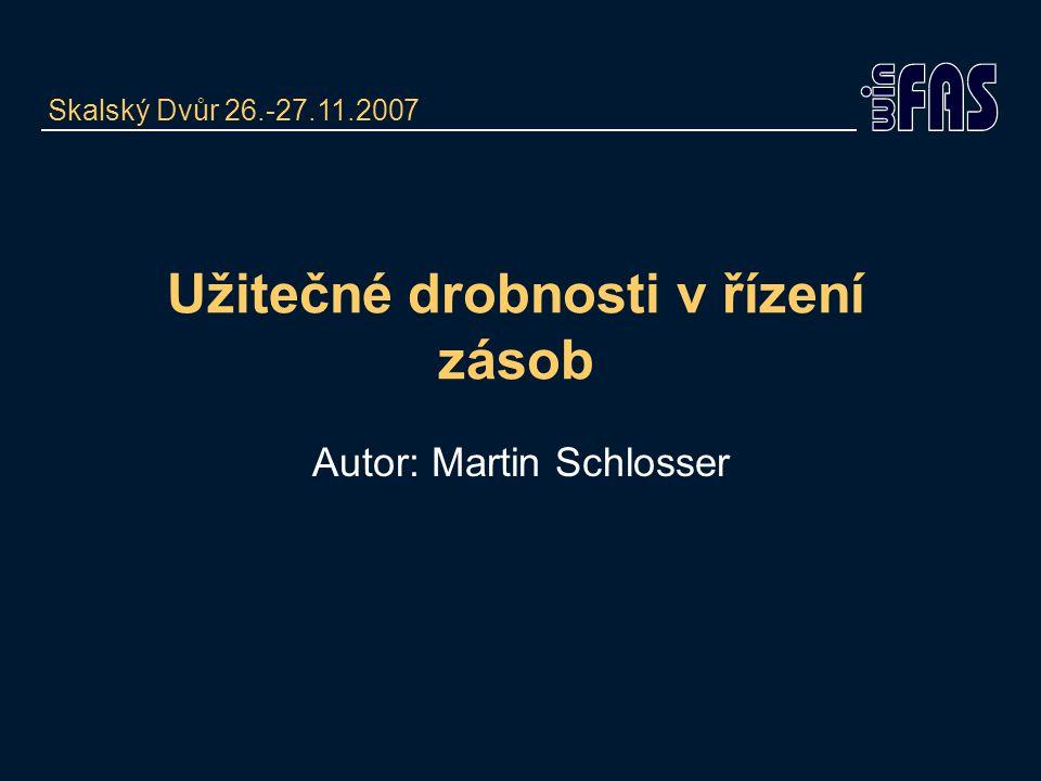 Užitečné drobnosti v řízení zásob Autor: Martin Schlosser Skalský Dvůr 26.-27.11.2007
