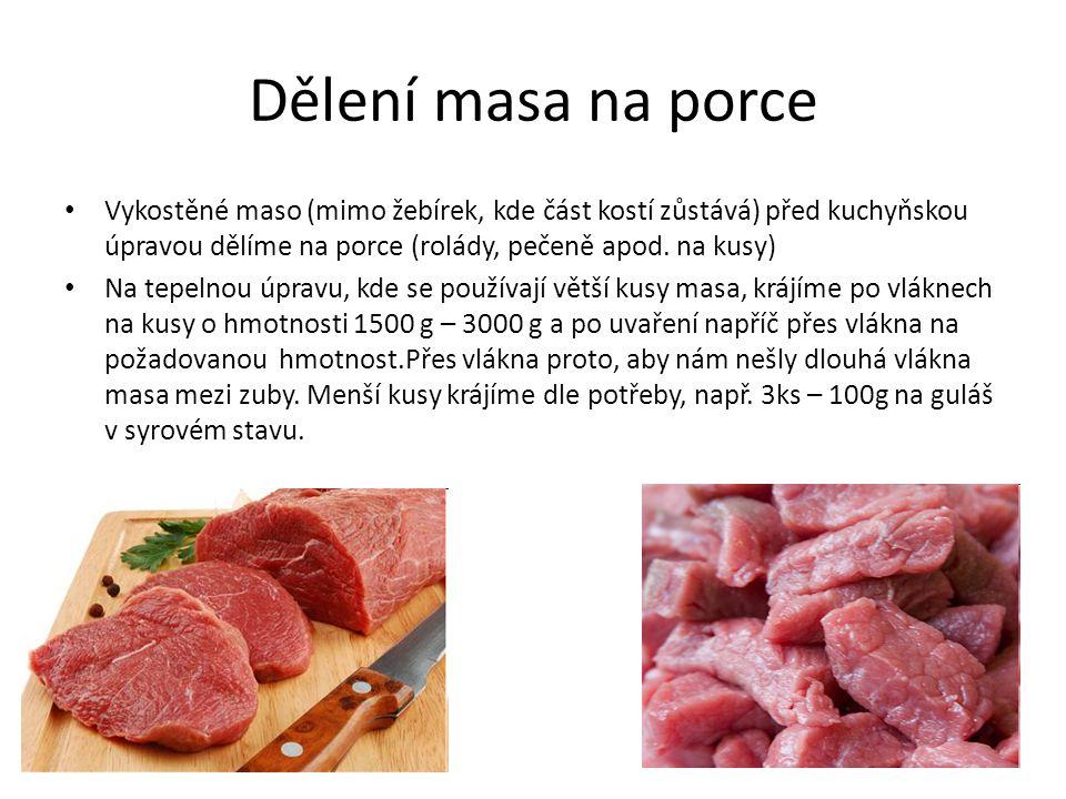 Dělení masa na porce • Vykostěné maso (mimo žebírek, kde část kostí zůstává) před kuchyňskou úpravou dělíme na porce (rolády, pečeně apod. na kusy) •
