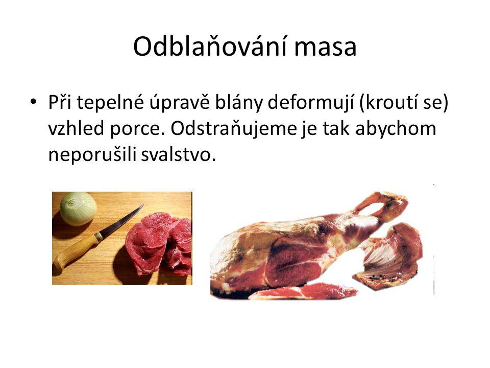 Odblaňování masa • Při tepelné úpravě blány deformují (kroutí se) vzhled porce. Odstraňujeme je tak abychom neporušili svalstvo.
