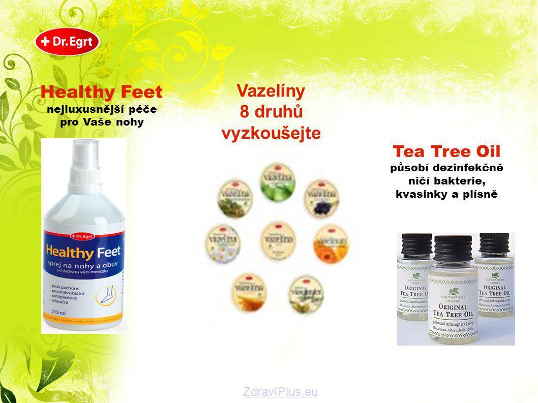 Healthy Feet nejluxusnější péče pro Vaše nohy Vazelíny 8 druhů vyzkoušejte Tea Tree Oil působí dezinfekčně ničí bakterie, kvasinky a plísně ZdravíPlus