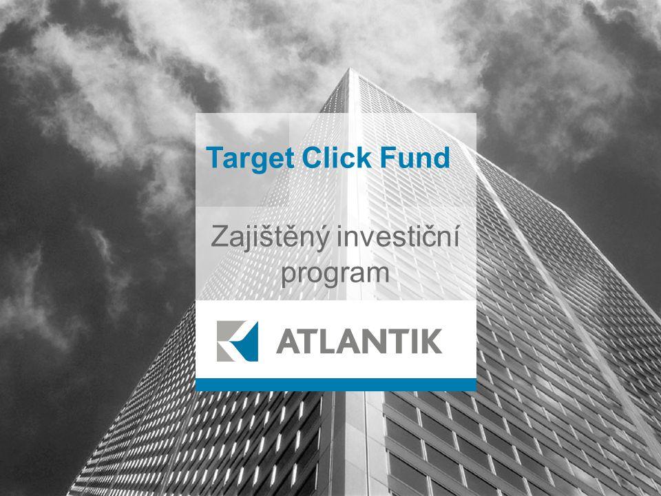 NEJLEPŠÍ KVALITOU PENĚZ JE JEJICH KVANTITA | 2 Target Click Fund Základní představení: • Zajištěný investiční program • Atraktivní výnosy při zachování maximální míry bezpečí • Volba pravidelné nebo jednorázové investice • Alternativa (s vyšším potenciálním výnosem) k penzijnímu pojištění, stavebnímu spoření • Flexibilita, transparentnost, individualita a nízká nákladovost Bezpečná cesta k finanční nezávislosti