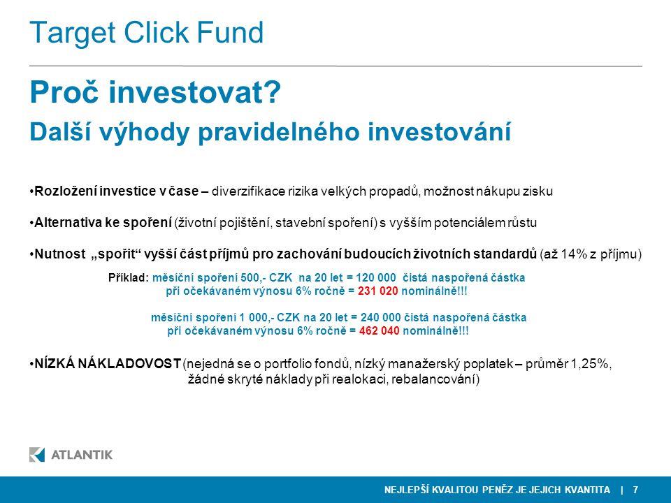 NEJLEPŠÍ KVALITOU PENĚZ JE JEJICH KVANTITA | 8 Target Click Fund Základní údaje: Jméno:Target Click Fund Správce fondu:Fortis Investments Cílové roky: 2010 – 2054 (každoroční splatnost) Splatnost:vždy k 31.10.