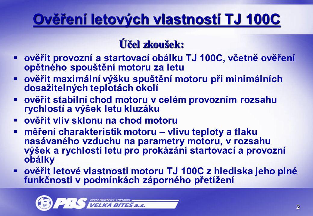 2 Ověření letových vlastností TJ 100C   ověřit provozní a startovací obálku TJ 100C, včetně ověření opětného spouštění motoru za letu   ověřit max