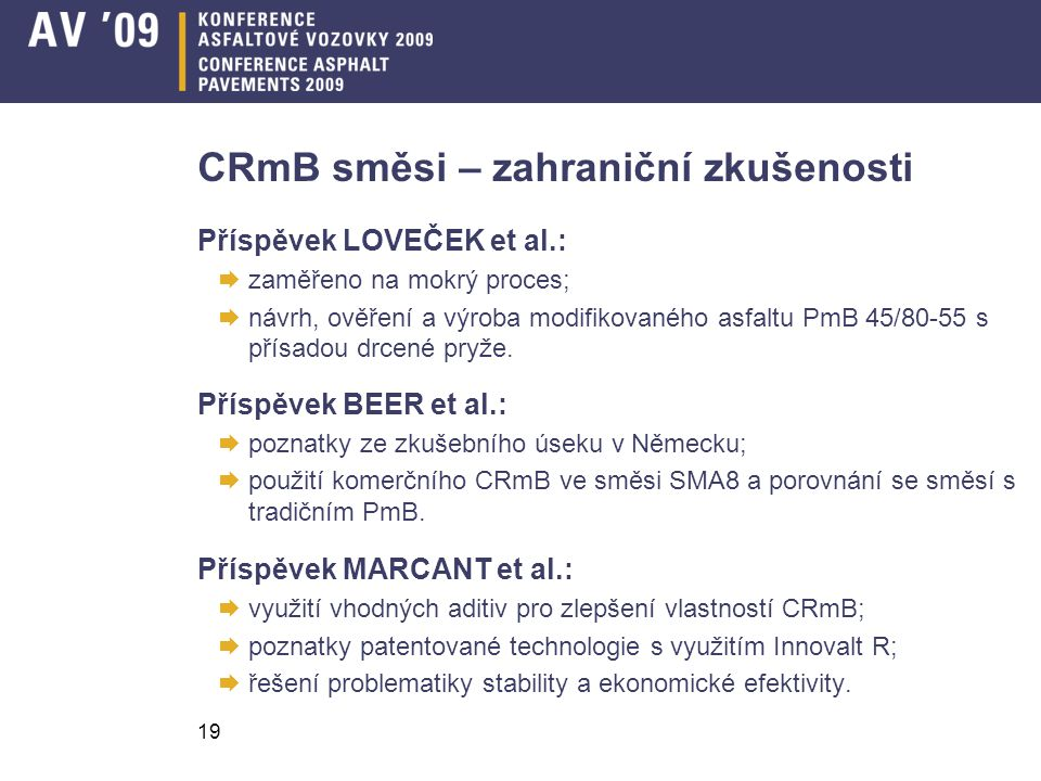 19 CRmB směsi – zahraniční zkušenosti Příspěvek LOVEČEK et al.:  zaměřeno na mokrý proces;  návrh, ověření a výroba modifikovaného asfaltu PmB 45/80