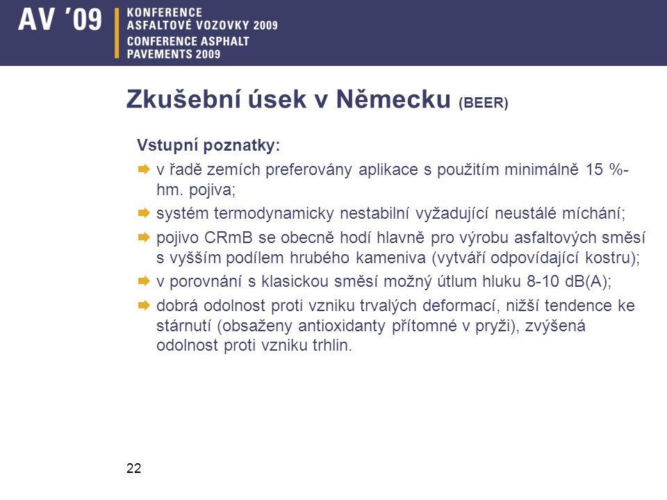 22 Zkušební úsek v Německu (BEER) Vstupní poznatky:  v řadě zemích preferovány aplikace s použitím minimálně 15 %- hm. pojiva;  systém termodynamick