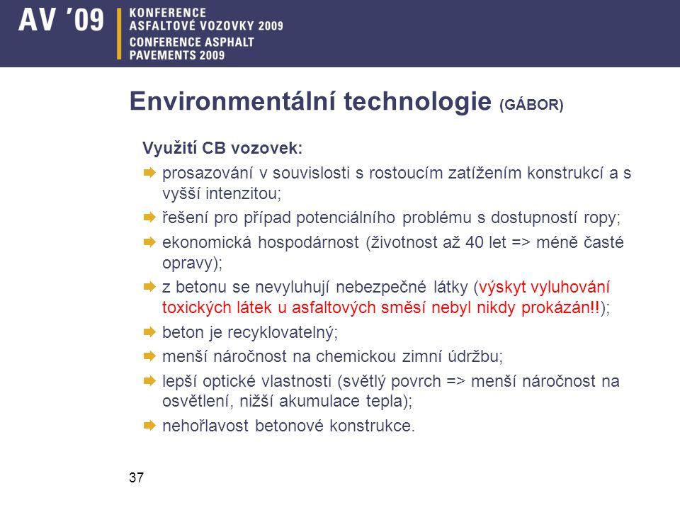 37 Environmentální technologie (GÁBOR) Využití CB vozovek:  prosazování v souvislosti s rostoucím zatížením konstrukcí a s vyšší intenzitou;  řešení