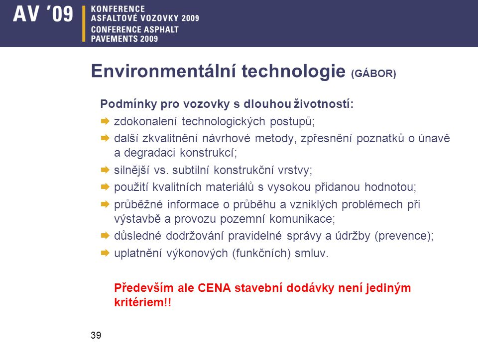 39 Environmentální technologie (GÁBOR) Podmínky pro vozovky s dlouhou životností:  zdokonalení technologických postupů;  další zkvalitnění návrhové