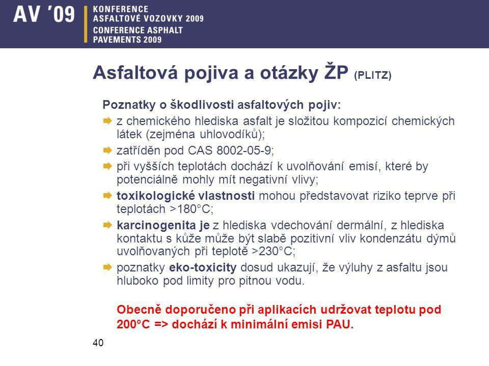 40 Asfaltová pojiva a otázky ŽP (PLITZ) Poznatky o škodlivosti asfaltových pojiv:  z chemického hlediska asfalt je složitou kompozicí chemických láte