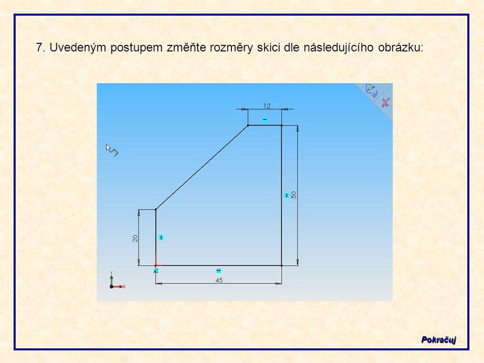 7. Uvedeným postupem změňte rozměry skici dle následujícího obrázku: Pokračuj