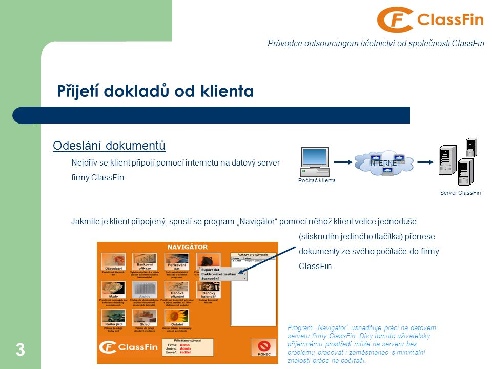 3 Přijetí dokladů od klienta Odeslání dokumentů Nejdřív se klient připojí pomocí internetu na datový server firmy ClassFin.