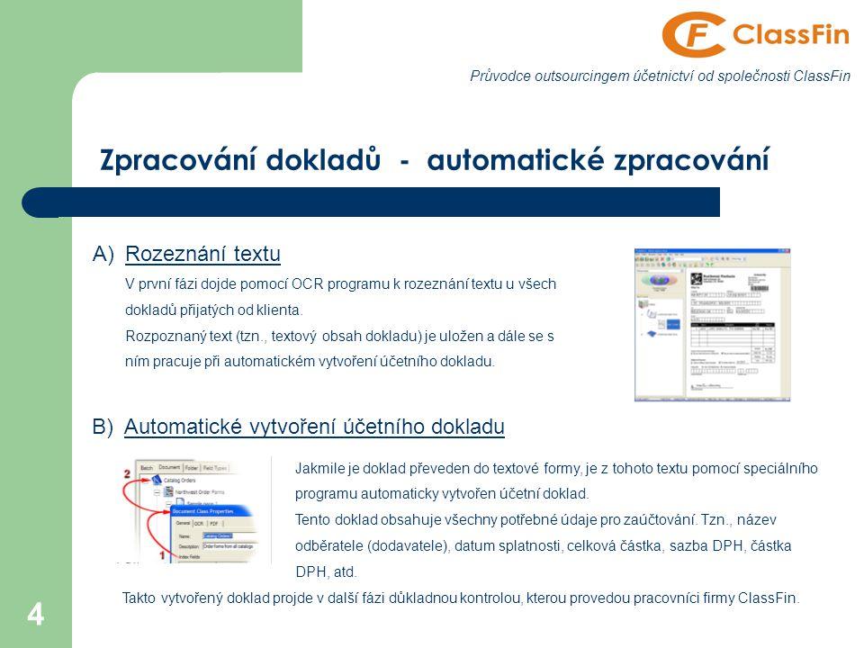 4 Průvodce outsourcingem účetnictví od společnosti ClassFin Zpracování dokladů - automatické zpracování A)Rozeznání textu V první fázi dojde pomocí OCR programu k rozeznání textu u všech dokladů přijatých od klienta.