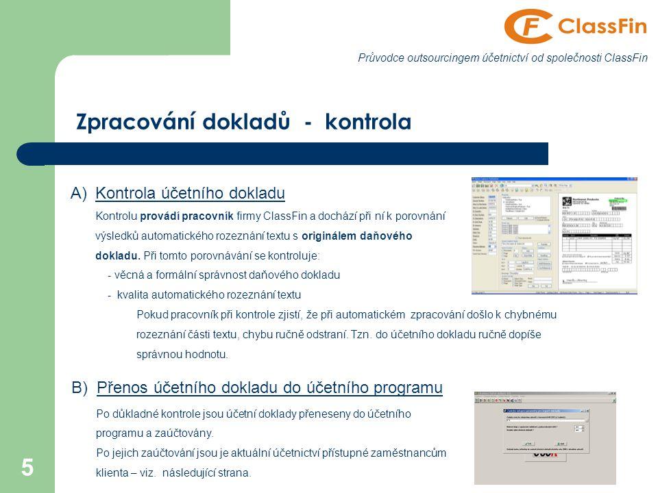 5 Průvodce outsourcingem účetnictví od společnosti ClassFin Zpracování dokladů - kontrola A)Kontrola účetního dokladu Kontrolu provádí pracovník firmy ClassFin a dochází při ní k porovnání výsledků automatického rozeznání textu s originálem daňového dokladu.