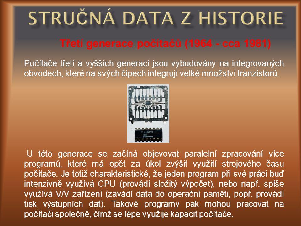 Třetí generace počítačů (1964 - cca 1981) Počítače třetí a vyšších generací jsou vybudovány na integrovaných obvodech, které na svých čipech integrují