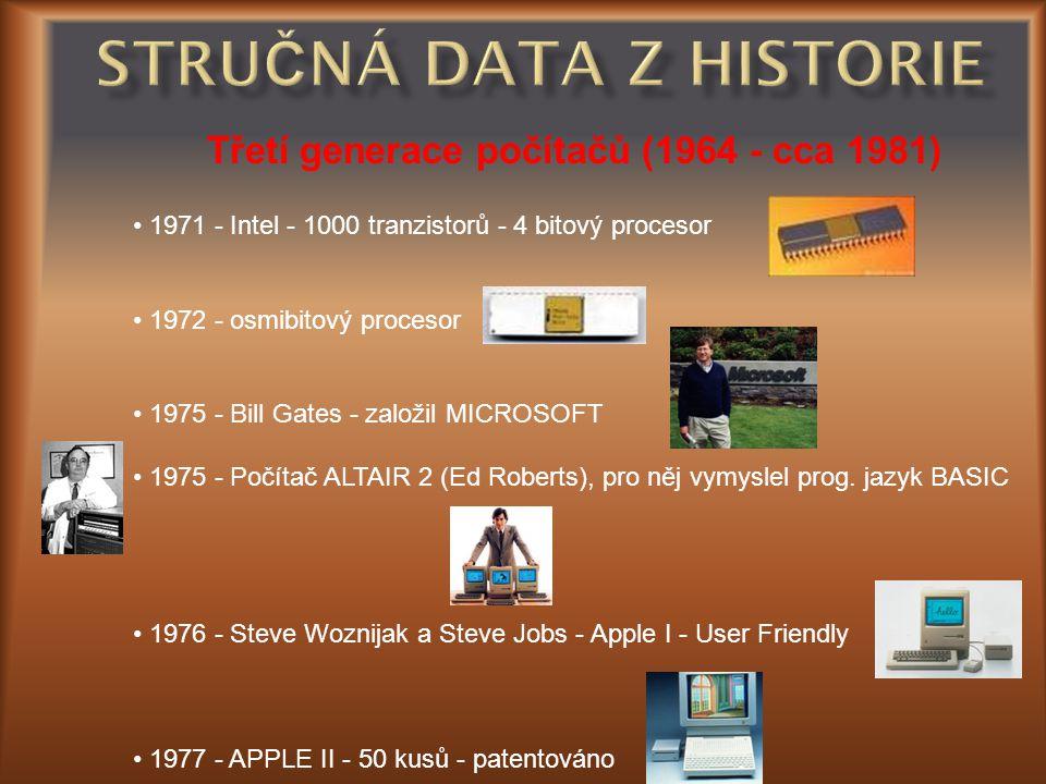 Třetí generace počítačů (1964 - cca 1981) • 1971 - Intel - 1000 tranzistorů - 4 bitový procesor • 1972 - osmibitový procesor • 1975 - Bill Gates - zal