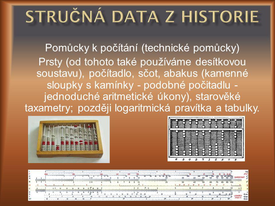 Pomůcky k počítání (technické pomůcky) Prsty (od tohoto také používáme desítkovou soustavu), počítadlo, sčot, abakus (kamenné sloupky s kamínky - podo