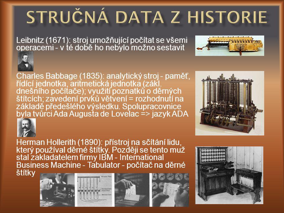Leibnitz (1671): stroj umožňující počítat se všemi operacemi - v té době ho nebylo možno sestavit Charles Babbage (1835): analytický stroj - paměť, ří