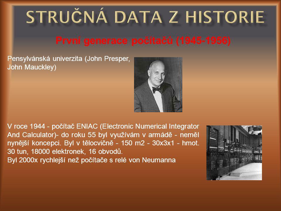 První generace počítačů (1945-1956) Pensylvánská univerzita (John Presper, John Mauckley) V roce 1944 - počítač ENIAC (Electronic Numerical Integrator