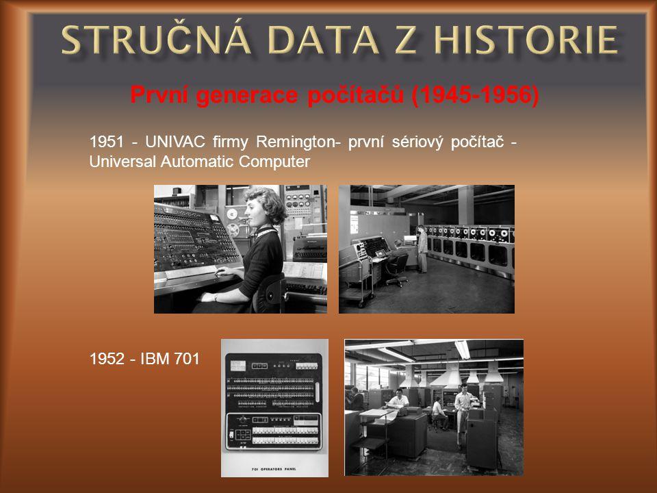 První generace počítačů (1945-1956) 1951 - UNIVAC firmy Remington- první sériový počítač - Universal Automatic Computer 1952 - IBM 701