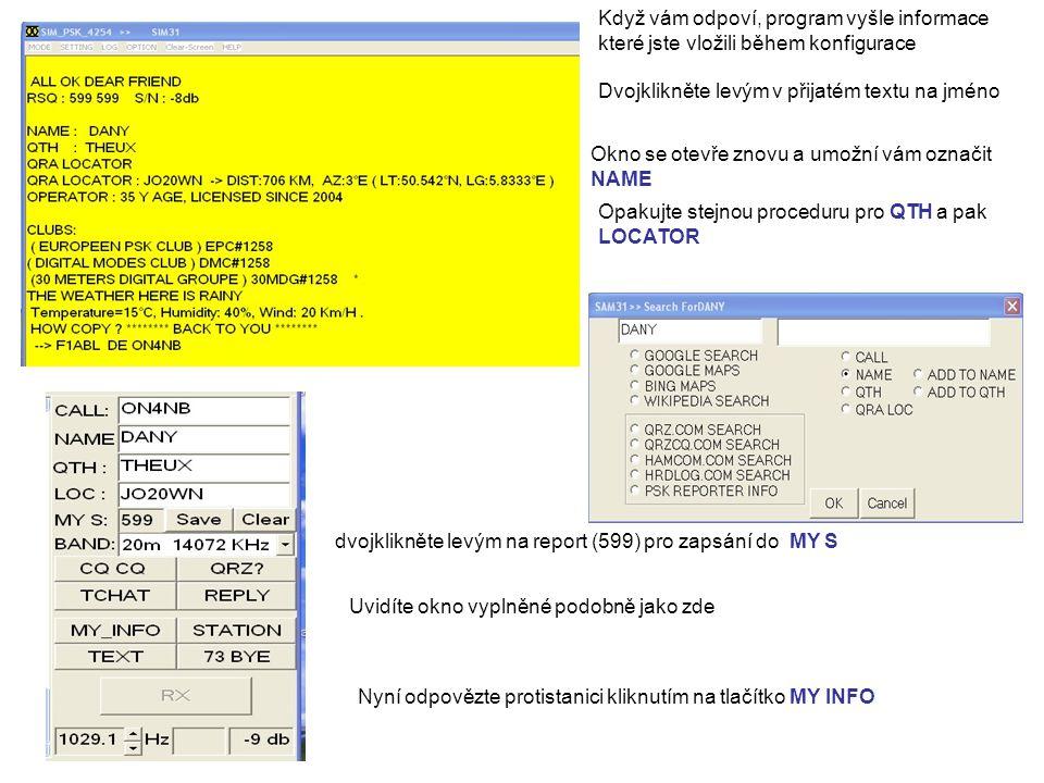 Když vám odpoví, program vyšle informace které jste vložili během konfigurace Dvojklikněte levým v přijatém textu na jméno Okno se otevře znovu a umož