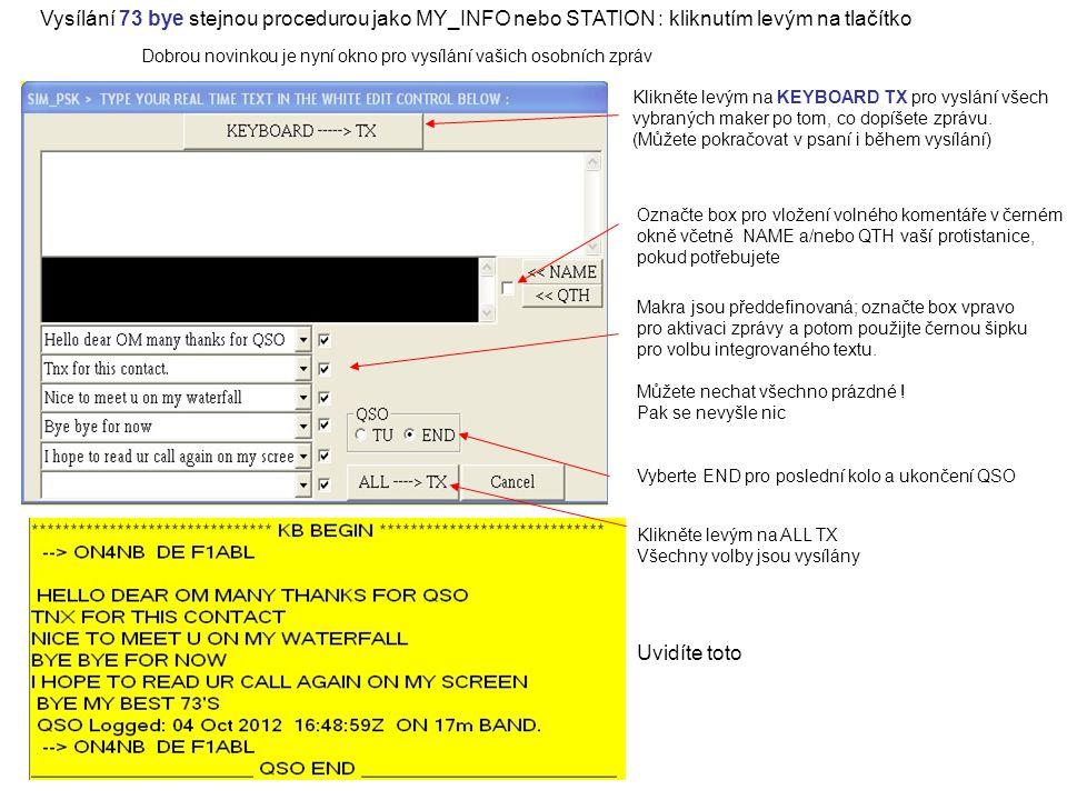 Vyberte END pro poslední kolo a ukončení QSO Klikněte levým na ALL TX Všechny volby jsou vysílány Vysílání 73 bye stejnou procedurou jako MY_INFO nebo