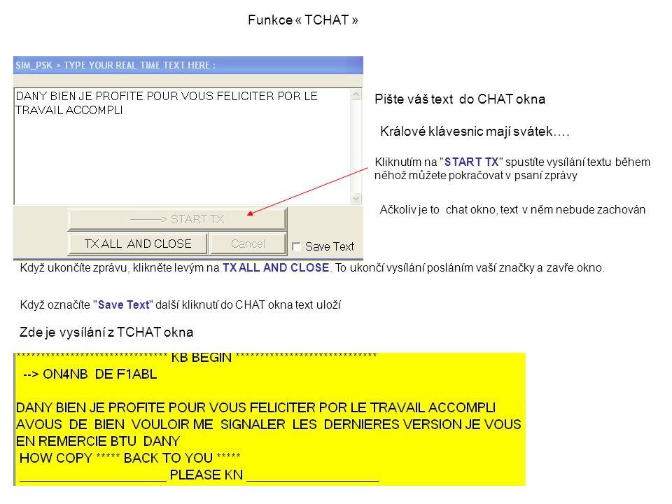 Funkce « TCHAT » Pište váš text do CHAT okna Kliknutím na