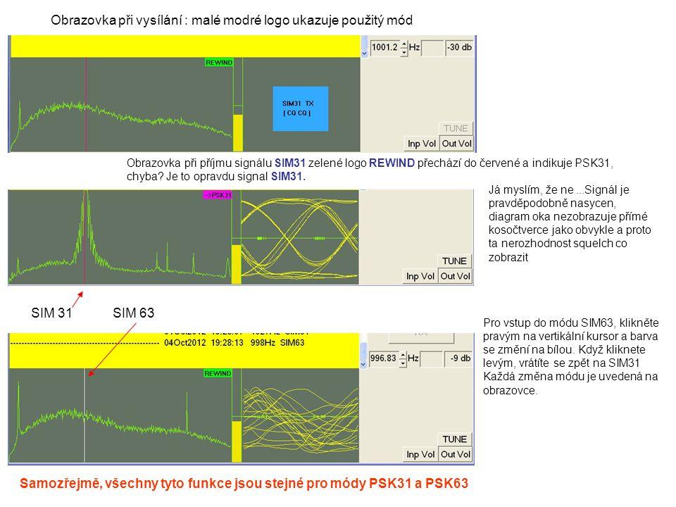 Obrazovka při vysílání : malé modré logo ukazuje použitý mód Obrazovka při příjmu signálu SIM31 zelené logo REWIND přechází do červené a indikuje PSK3