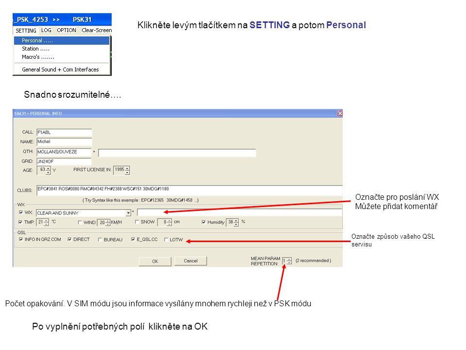 Makra jsou předdefinovaná; označte box vpravo pro aktivaci zprávy, pak použijte černou šipku pro volbu integrovaného textu Vysílání info TEXT je stejná procedura jako MY_INFO Označte box pro vložení volného komentáře včetně NAME a/nebo QTH protistanice pokud to potřebujete.