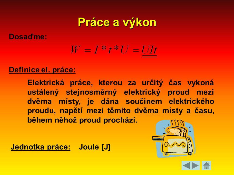 Práce a výkon Dosaďme: Definice el. práce: Elektrická práce, kterou za určitý čas vykoná ustálený stejnosměrný elektrický proud mezi dvěma místy, je d