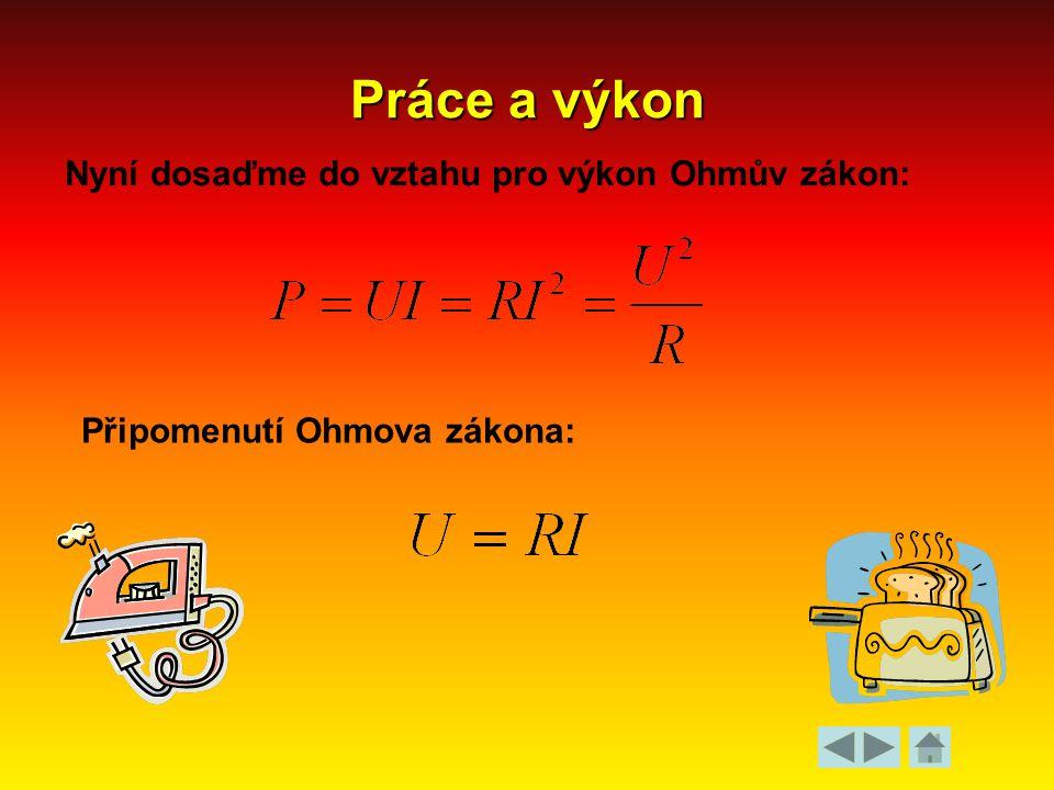 Práce a výkon Nyní dosaďme do vztahu pro výkon Ohmův zákon: Připomenutí Ohmova zákona: