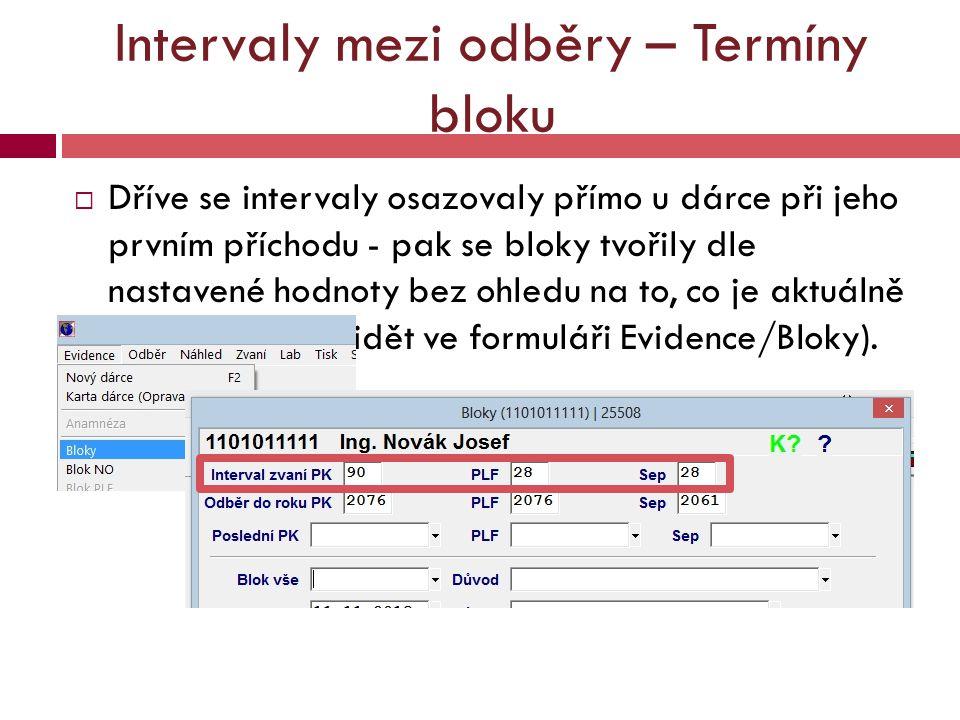 Intervaly mezi odběry – Termíny bloku  Dříve se intervaly osazovaly přímo u dárce při jeho prvním příchodu - pak se bloky tvořily dle nastavené hodno