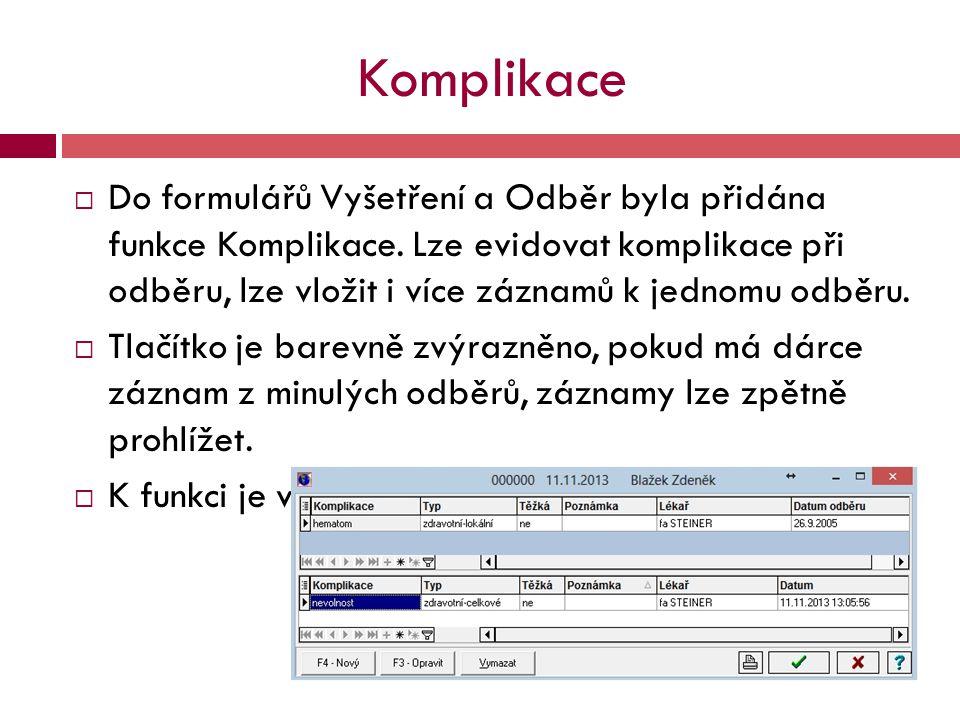 Komplikace  Do formulářů Vyšetření a Odběr byla přidána funkce Komplikace. Lze evidovat komplikace při odběru, lze vložit i více záznamů k jednomu od