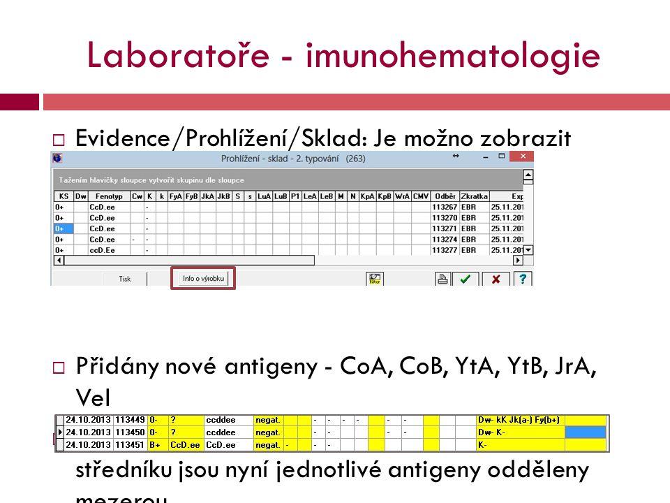 Laboratoře - imunohematologie  Evidence/Prohlížení/Sklad: Je možno zobrazit informaci o přípravku  Přidány nové antigeny - CoA, CoB, YtA, YtB, JrA,