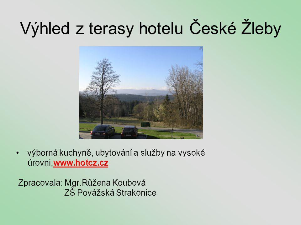 Výhled z terasy hotelu České Žleby •výborná kuchyně, ubytování a služby na vysoké úrovni,www.hotcz.cz Zpracovala: Mgr.Růžena Koubová ZŠ Povážská Strak